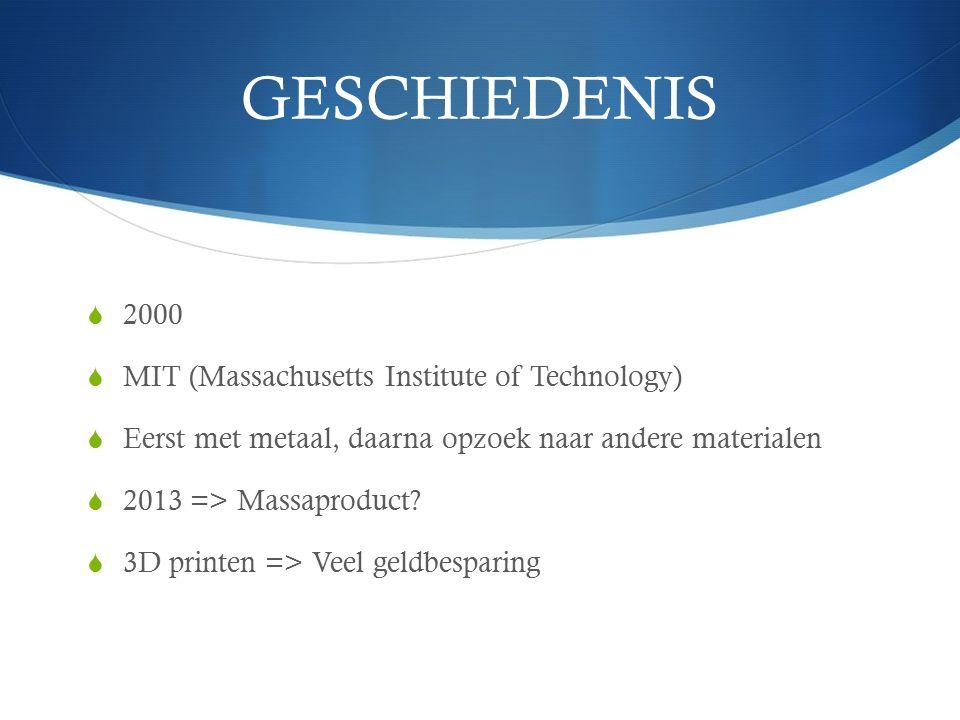 GESCHIEDENIS  2000  MIT (Massachusetts Institute of Technology)  Eerst met metaal, daarna opzoek naar andere materialen  2013 => Massaproduct.