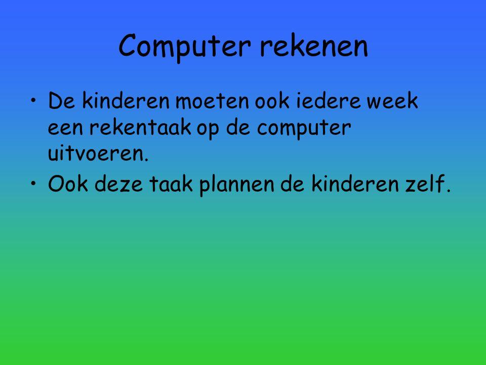 Computer rekenen De kinderen moeten ook iedere week een rekentaak op de computer uitvoeren. Ook deze taak plannen de kinderen zelf.
