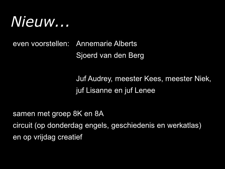 Nieuw... even voorstellen: Annemarie Alberts Sjoerd van den Berg Juf Audrey, meester Kees, meester Niek, juf Lisanne en juf Lenee samen met groep 8K e