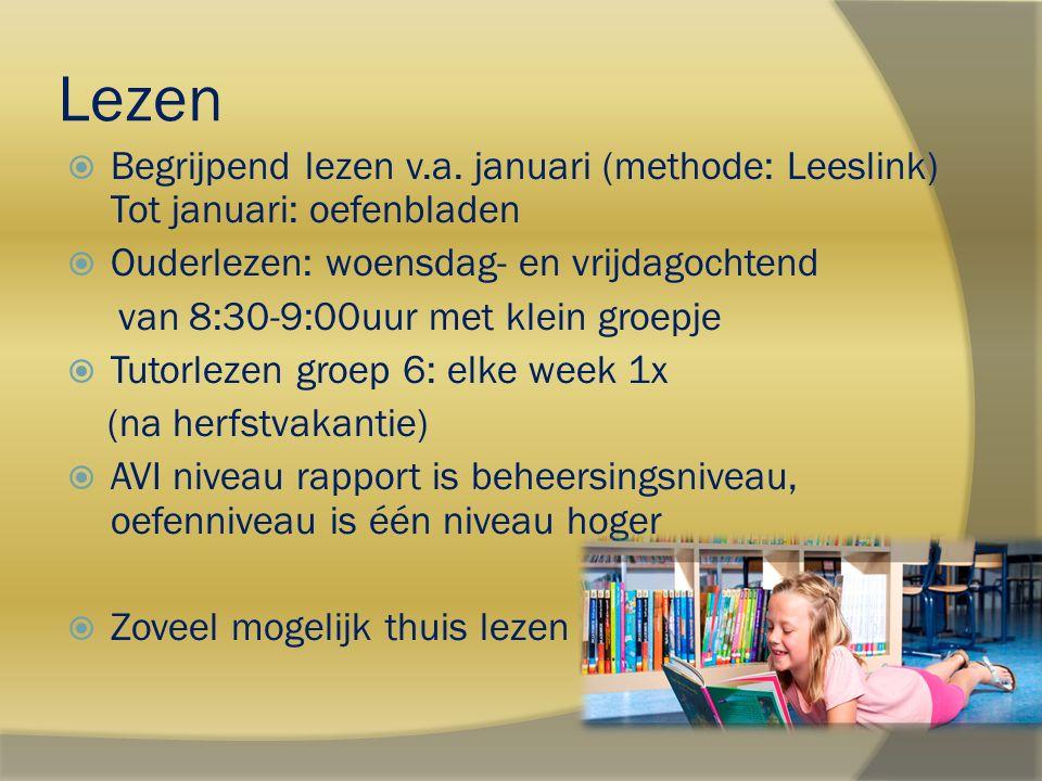 Lezen  Begrijpend lezen v.a. januari (methode: Leeslink) Tot januari: oefenbladen  Ouderlezen: woensdag- en vrijdagochtend van 8:30-9:00uur met klei