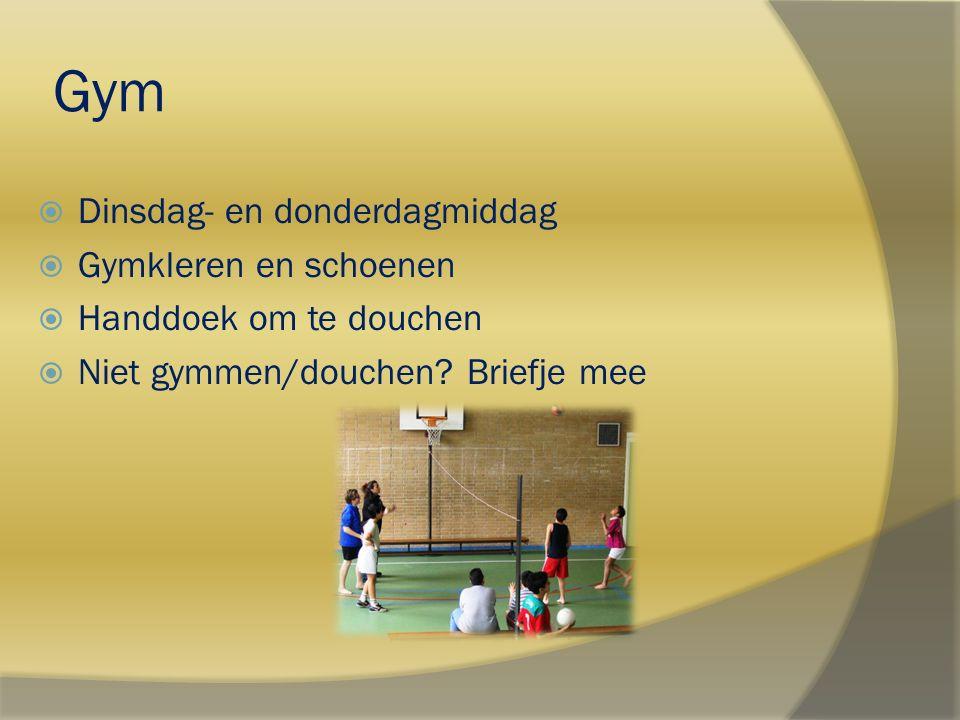Gym  Dinsdag- en donderdagmiddag  Gymkleren en schoenen  Handdoek om te douchen  Niet gymmen/douchen? Briefje mee