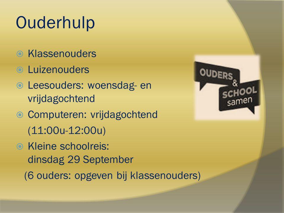 Ouderhulp  Klassenouders  Luizenouders  Leesouders: woensdag- en vrijdagochtend  Computeren: vrijdagochtend (11:00u-12:00u)  Kleine schoolreis: d
