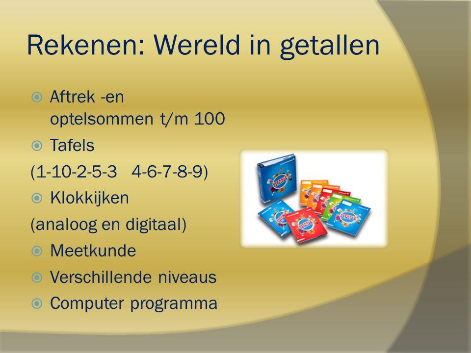 Rekenen: Wereld in getallen  Aftrek -en optelsommen t/m 100  Tafels (1-10-2-5-3 4-6-7-8-9)  Klokkijken (analoog en digitaal)  Meetkunde  Verschil