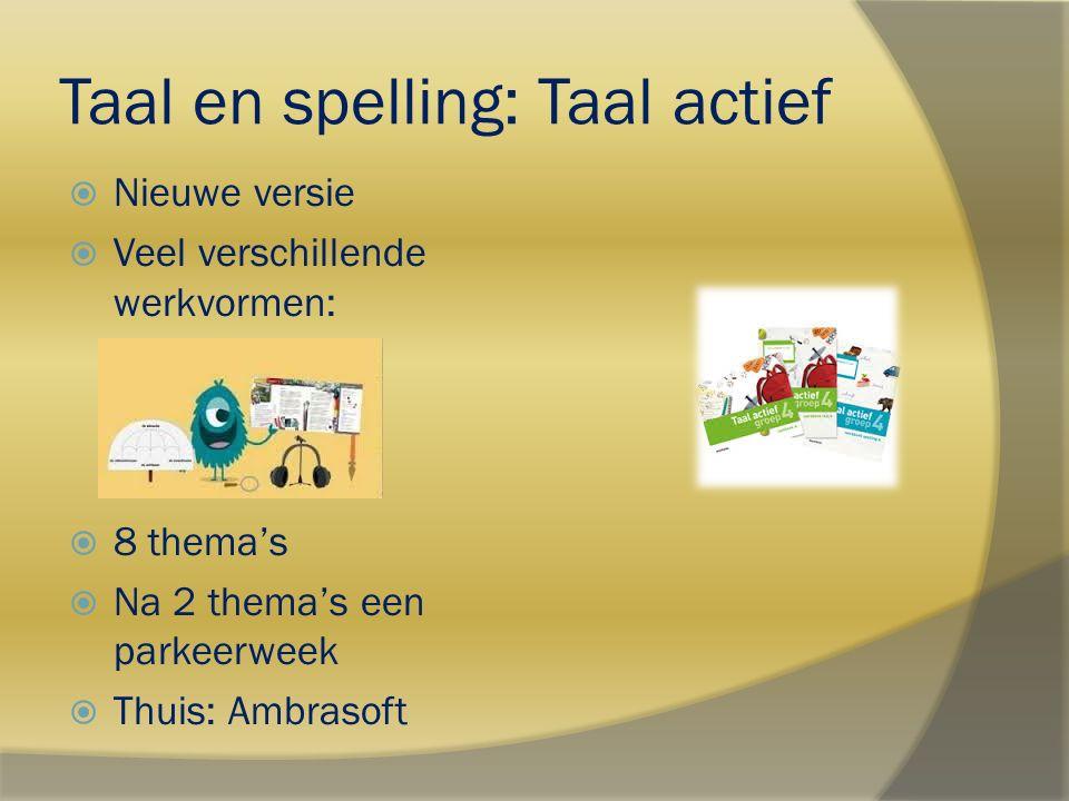 Taal en spelling: Taal actief  Nieuwe versie  Veel verschillende werkvormen:  8 thema's  Na 2 thema's een parkeerweek  Thuis: Ambrasoft