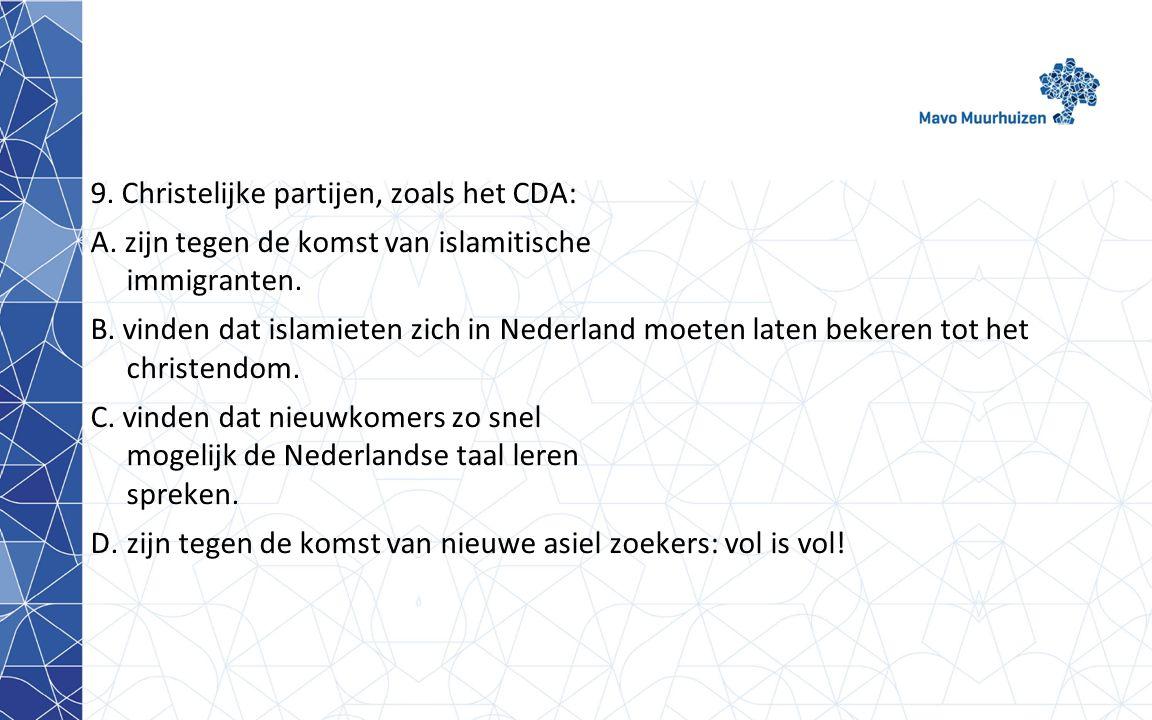 9.Christelijke partijen, zoals het CDA: A. zijn tegen de komst van islamitische immigranten.