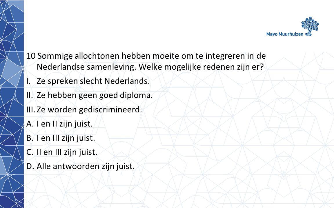 10 Sommige allochtonen hebben moeite om te integreren in de Nederlandse samenleving.