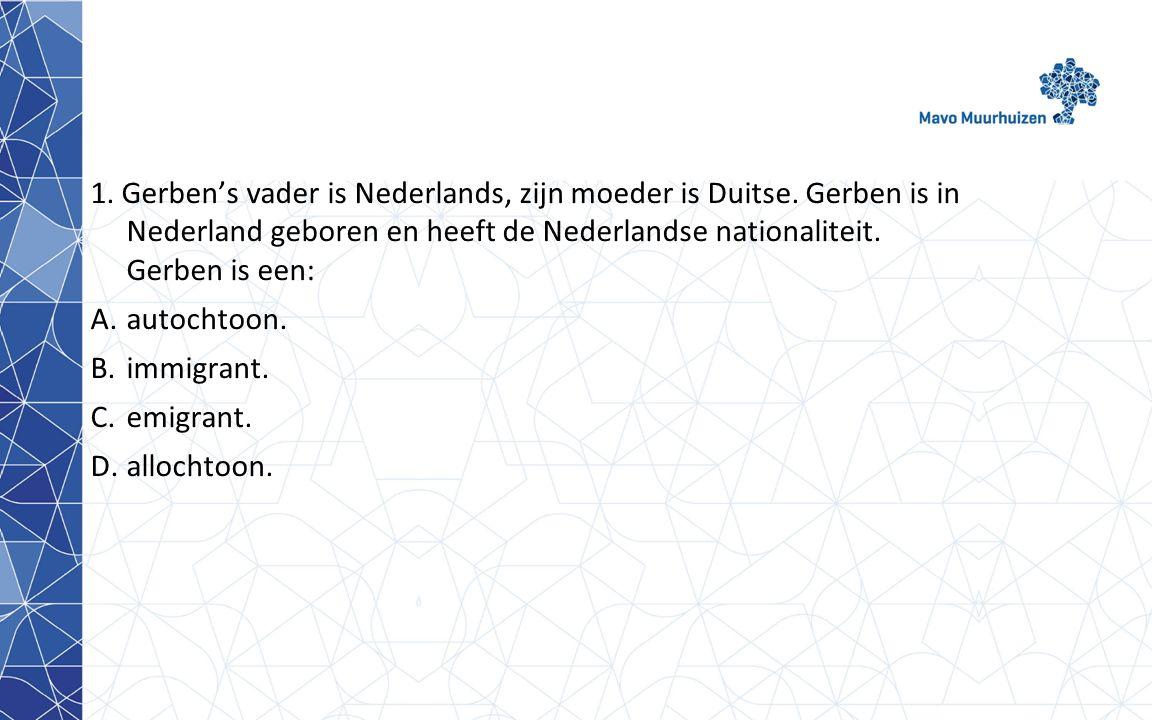 1.Gerben's vader is Nederlands, zijn moeder is Duitse.