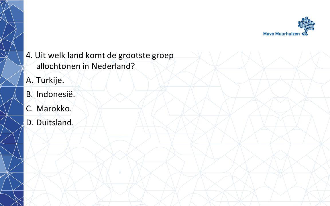 4.Uit welk land komt de grootste groep allochtonen in Nederland.