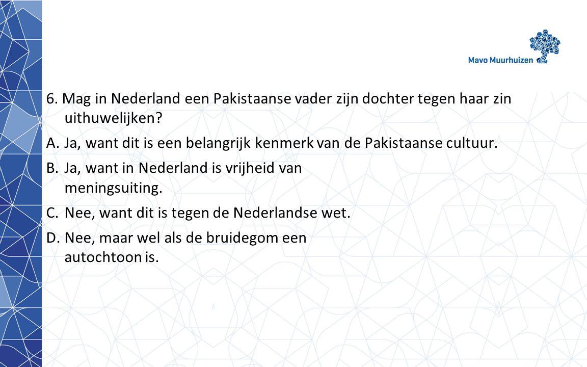 6.Mag in Nederland een Pakistaanse vader zijn dochter tegen haar zin uithuwelijken.