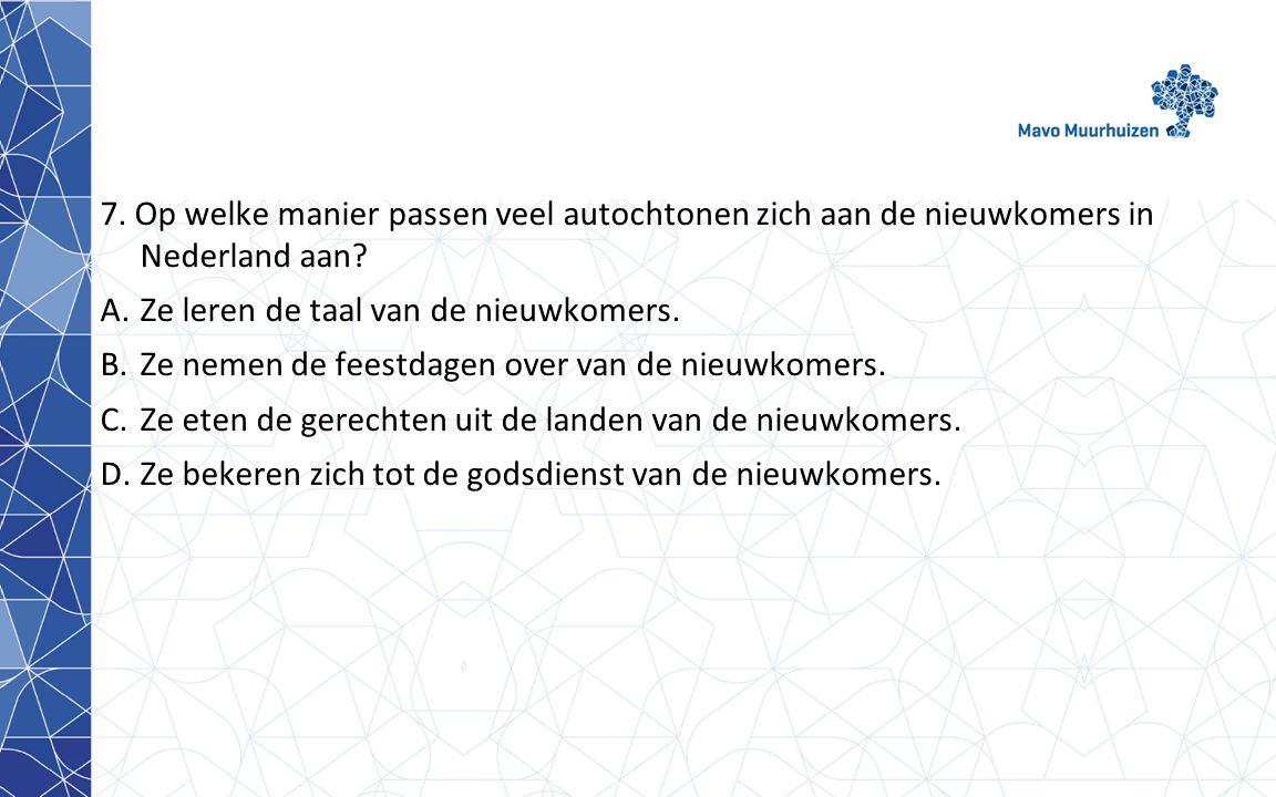 7.Op welke manier passen veel autochtonen zich aan de nieuwkomers in Nederland aan.