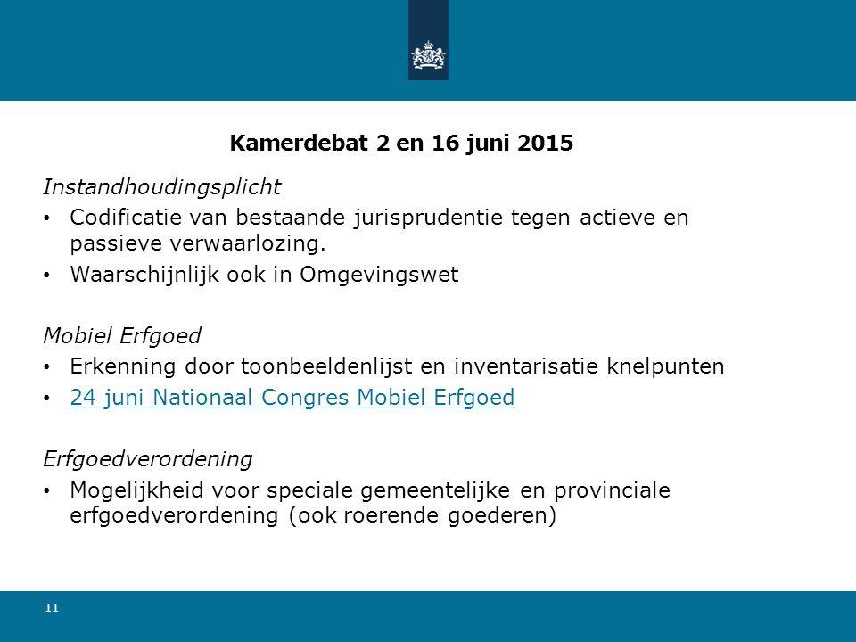 Kamerdebat 2 en 16 juni 2015 Instandhoudingsplicht Codificatie van bestaande jurisprudentie tegen actieve en passieve verwaarlozing. Waarschijnlijk oo