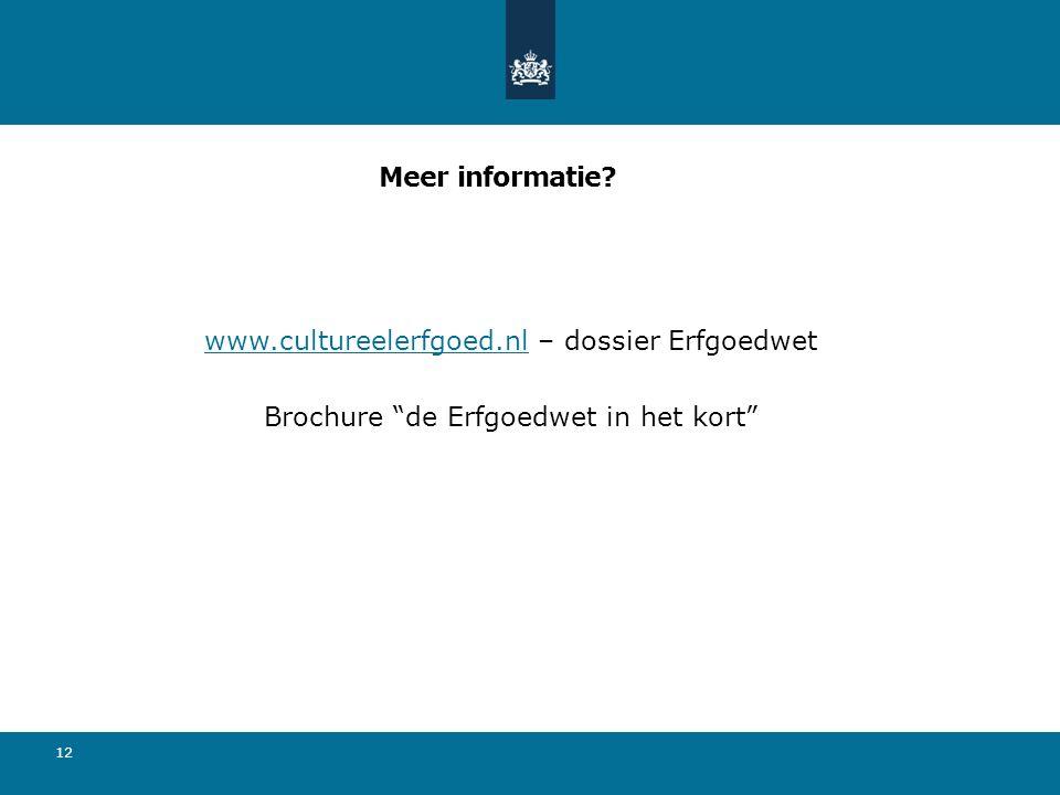 """12 www.cultureelerfgoed.nlwww.cultureelerfgoed.nl – dossier Erfgoedwet Brochure """"de Erfgoedwet in het kort"""" Meer informatie?"""