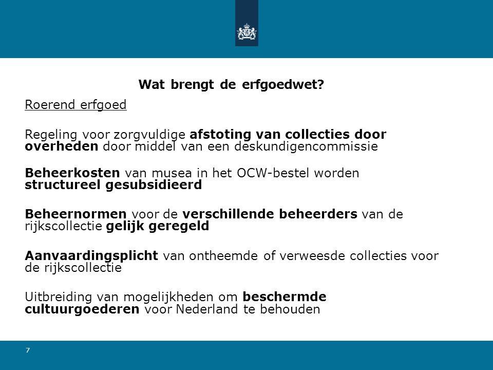 Wat brengt de erfgoedwet? Roerend erfgoed Regeling voor zorgvuldige afstoting van collecties door overheden door middel van een deskundigencommissie B