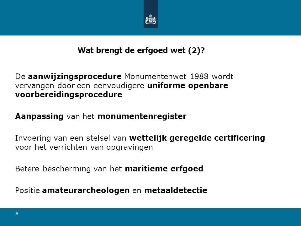 Wat brengt de erfgoed wet (2)? De aanwijzingsprocedure Monumentenwet 1988 wordt vervangen door een eenvoudigere uniforme openbare voorbereidingsproced