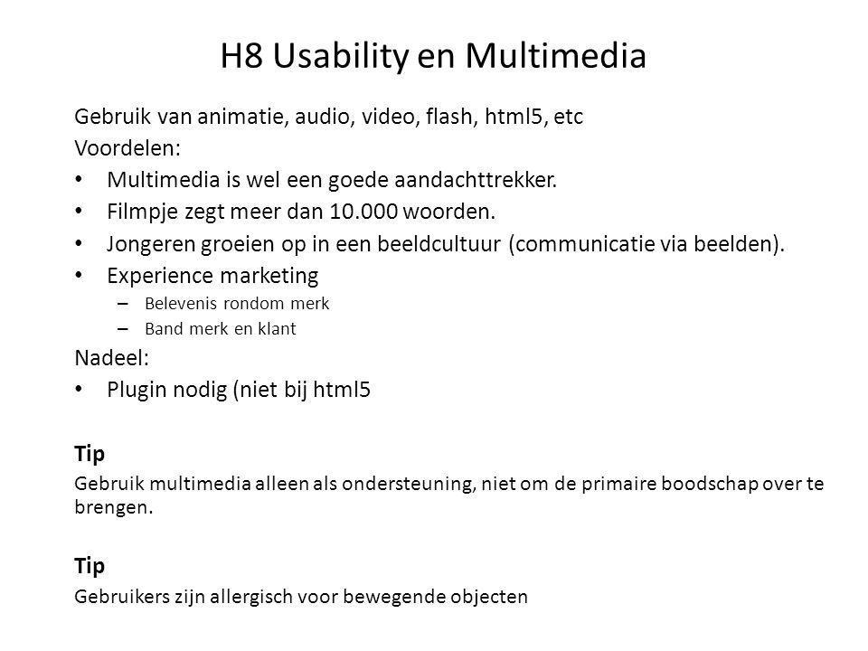 H8 Usability en Multimedia Gebruik van animatie, audio, video, flash, html5, etc Voordelen: Multimedia is wel een goede aandachttrekker.