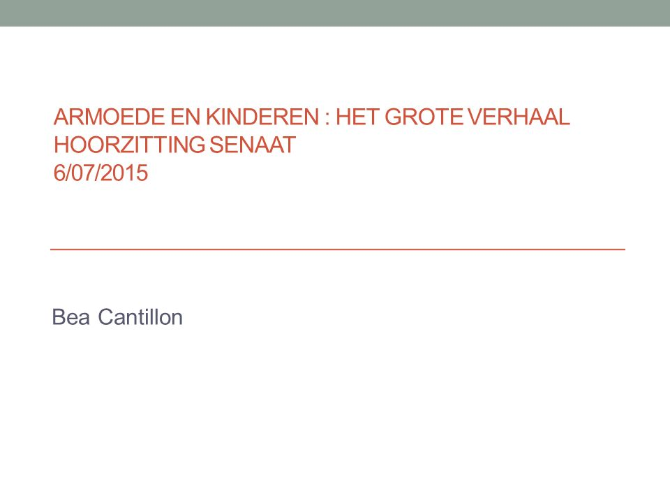 ARMOEDE EN KINDEREN : HET GROTE VERHAAL HOORZITTING SENAAT 6/07/2015 Bea Cantillon