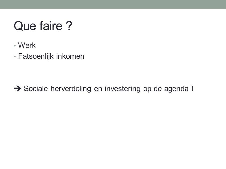 Que faire Werk Fatsoenlijk inkomen  Sociale herverdeling en investering op de agenda !