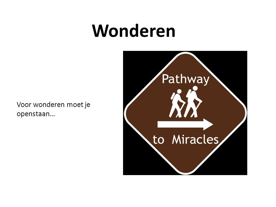 Voor wonderen moet je openstaan… Wonderen