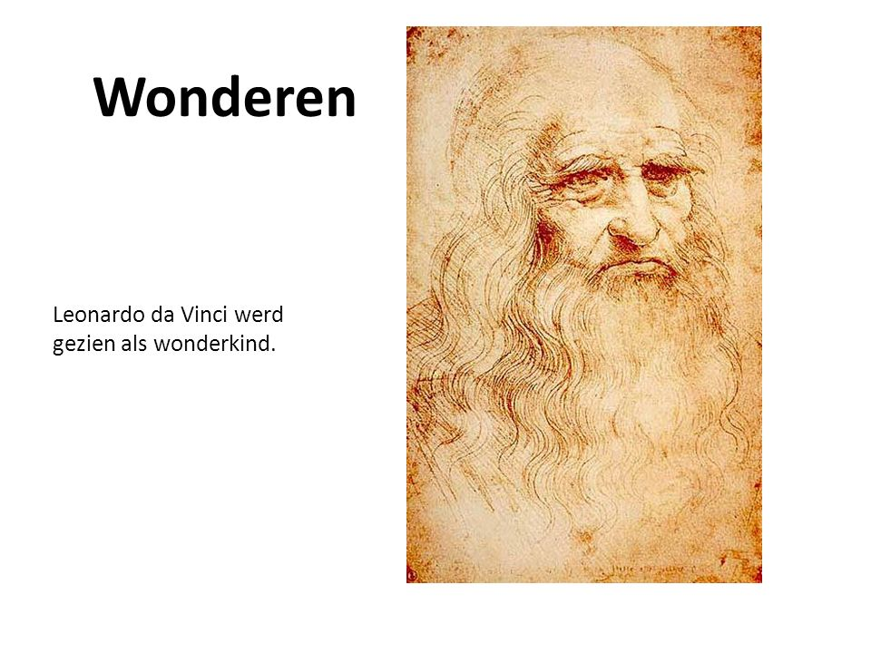 Leonardo da Vinci werd gezien als wonderkind. Wonderen