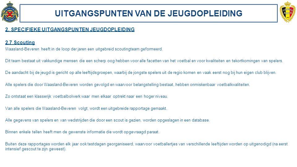UITGANGSPUNTEN VAN DE JEUGDOPLEIDING 2. SPECIFIEKE UITGANGSPUNTEN JEUGDOPLEIDING 2.7 Scouting Waasland-Beveren heeft in de loop der jaren een uitgebre