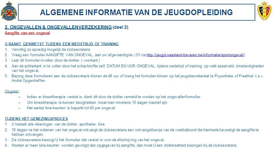 ALGEMENE INFORMATIE VAN DE JEUGDOPLEIDING 2. ONGEVALLEN & ONGEVALLENVERZEKERING (deel 2) Aangifte van een ongeval U RAAKT GEKWETST TIJDENS EEN WEDSTRI