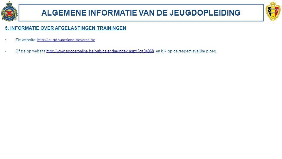 ALGEMENE INFORMATIE VAN DE JEUGDOPLEIDING 5. INFORMATIE OVER AFGELASTINGEN TRAININGEN Zie website: http://jeugd.waasland-beveren.behttp://jeugd.waasla