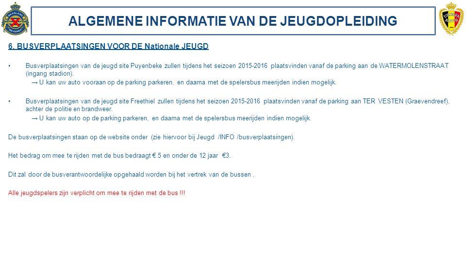 ALGEMENE INFORMATIE VAN DE JEUGDOPLEIDING 6. BUSVERPLAATSINGEN VOOR DE Nationale JEUGD Busverplaatsingen van de jeugd site Puyenbeke zullen tijdens he