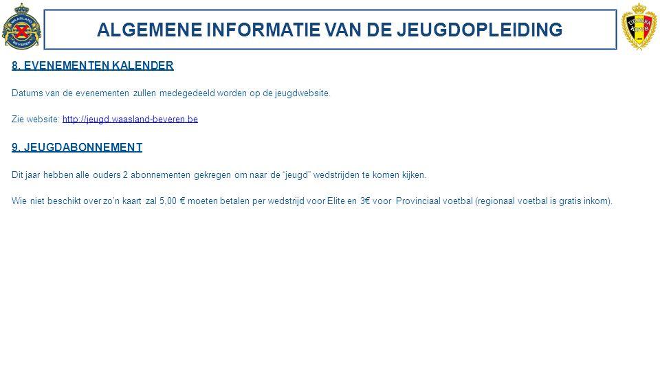 ALGEMENE INFORMATIE VAN DE JEUGDOPLEIDING 8. EVENEMENTEN KALENDER Datums van de evenementen zullen medegedeeld worden op de jeugdwebsite. Zie website: