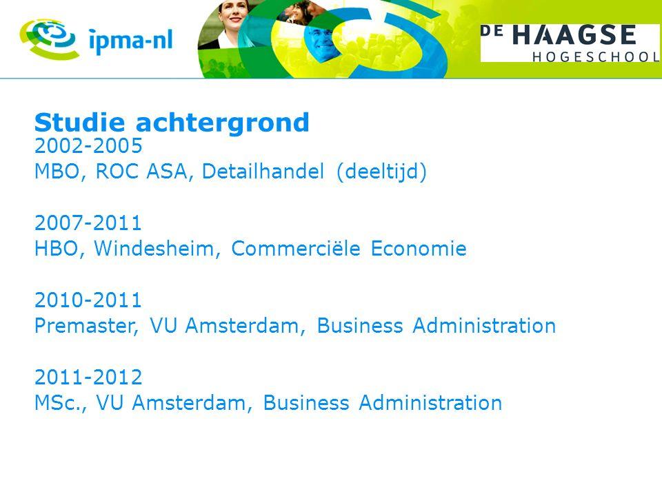 Studie achtergrond 2002-2005 MBO, ROC ASA, Detailhandel (deeltijd) 2007-2011 HBO, Windesheim, Commerciële Economie 2010-2011 Premaster, VU Amsterdam, Business Administration 2011-2012 MSc., VU Amsterdam, Business Administration