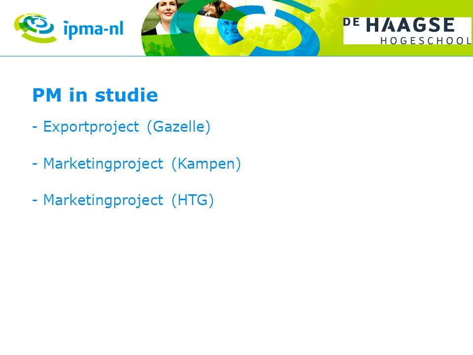 PM in studie - Exportproject (Gazelle) - Marketingproject (Kampen) - Marketingproject (HTG)