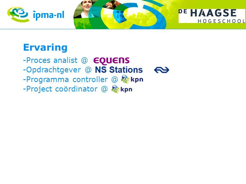 Ervaring -Proces analist @ -Opdrachtgever @ -Programma controller @ -Project coördinator @