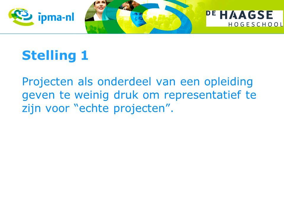 Stelling 1 Projecten als onderdeel van een opleiding geven te weinig druk om representatief te zijn voor echte projecten .