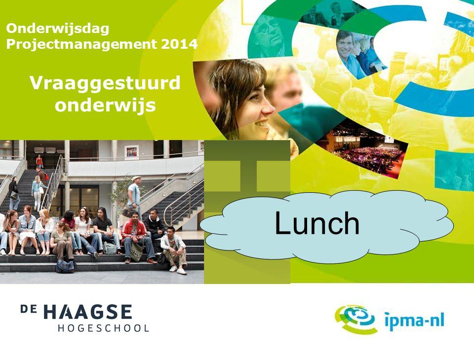 Onderwijsdag Projectmanagement 2014 Vraaggestuurd onderwijs Lunch