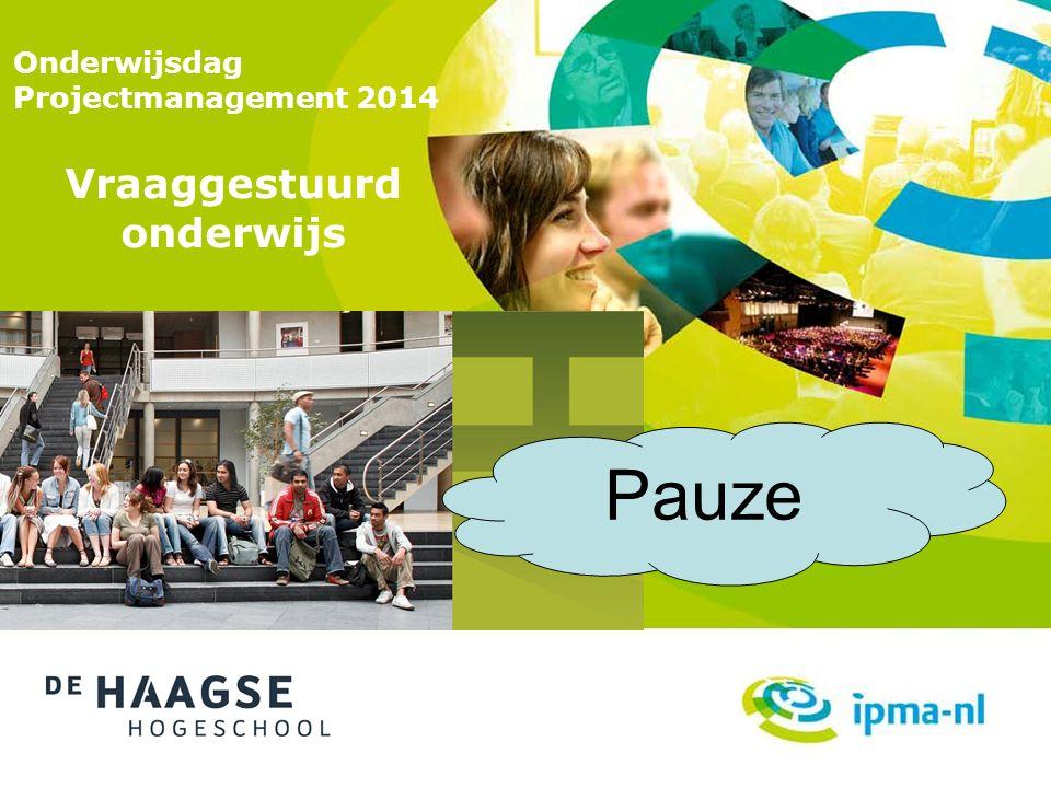 Onderwijsdag Projectmanagement 2014 Vraaggestuurd onderwijs Pauze