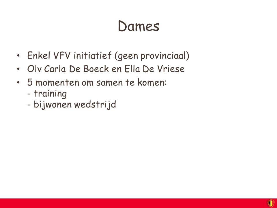 Dames Enkel VFV initiatief (geen provinciaal) Olv Carla De Boeck en Ella De Vriese 5 momenten om samen te komen: - training - bijwonen wedstrijd