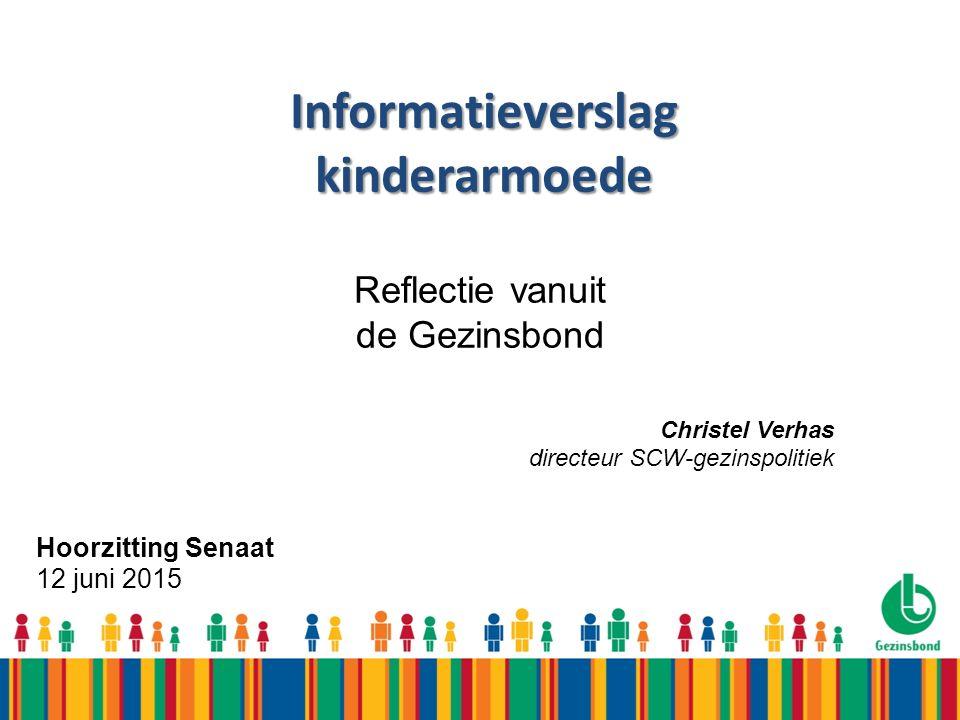 Informatieverslag kinderarmoede Hoorzitting Senaat 12 juni 2015 Reflectie vanuit de Gezinsbond Christel Verhas directeur SCW-gezinspolitiek