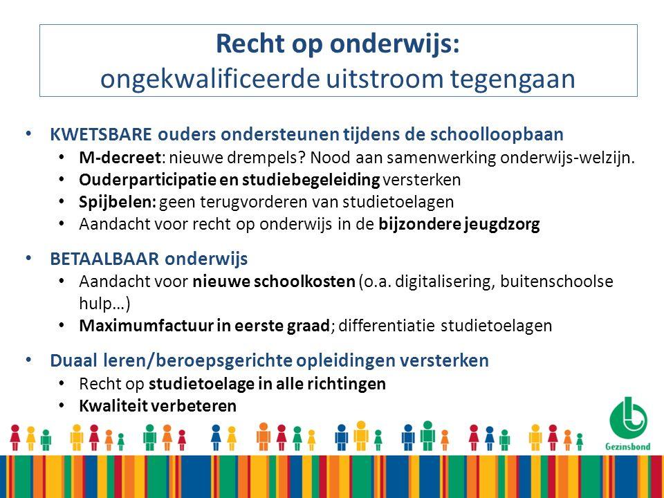 Recht op onderwijs: ongekwalificeerde uitstroom tegengaan KWETSBARE ouders ondersteunen tijdens de schoolloopbaan M-decreet: nieuwe drempels.