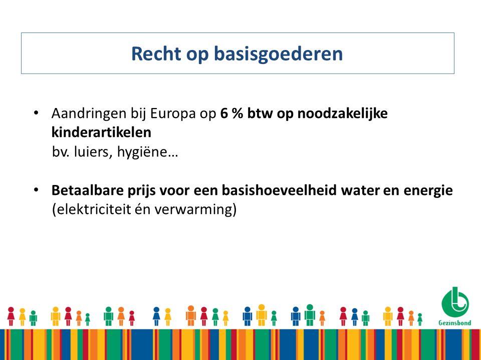 Recht op basisgoederen Aandringen bij Europa op 6 % btw op noodzakelijke kinderartikelen bv.