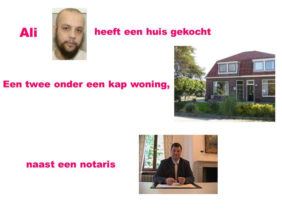Ali heeft een huis gekocht Een twee onder een kap woning, naast een notaris