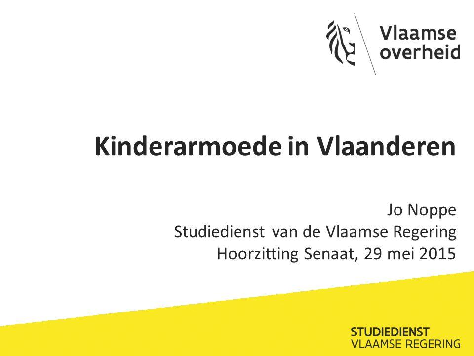 Kinderarmoede in Vlaanderen Jo Noppe Studiedienst van de Vlaamse Regering Hoorzitting Senaat, 29 mei 2015