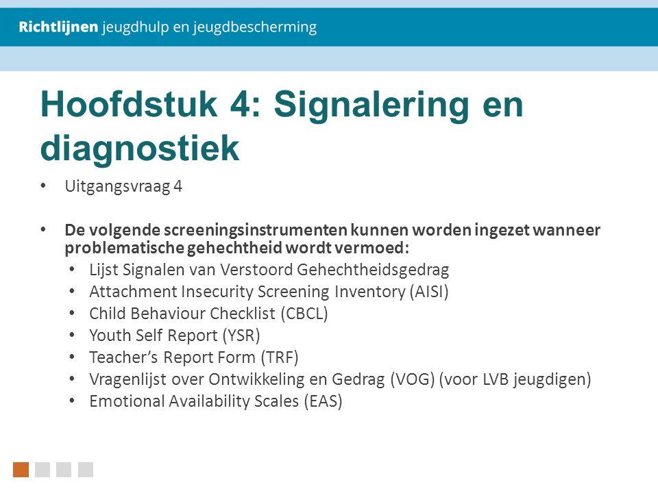 Hoofdstuk 4: Signalering en diagnostiek Uitgangsvraag 4 De volgende screeningsinstrumenten kunnen worden ingezet wanneer problematische gehechtheid wo