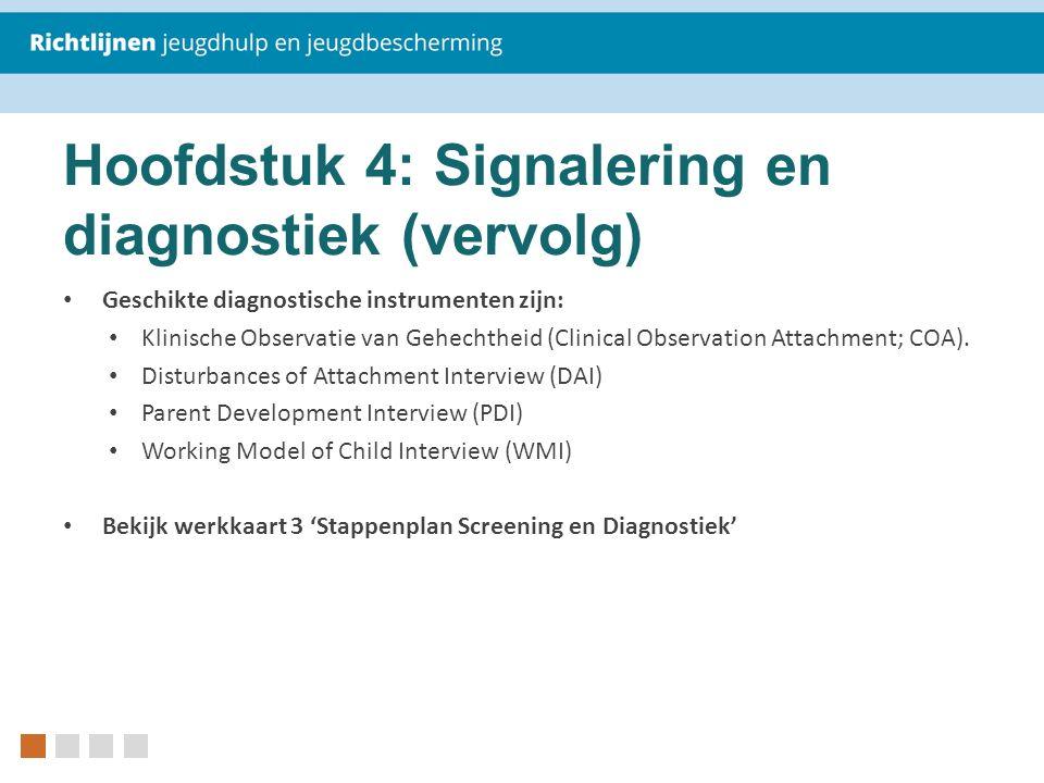 Hoofdstuk 4: Signalering en diagnostiek (vervolg) Geschikte diagnostische instrumenten zijn: Klinische Observatie van Gehechtheid (Clinical Observatio