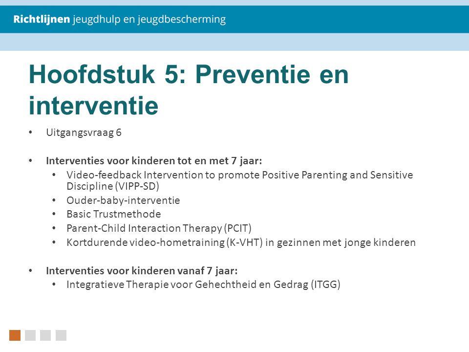 Hoofdstuk 5: Preventie en interventie Uitgangsvraag 6 Interventies voor kinderen tot en met 7 jaar: Video-feedback Intervention to promote Positive Pa