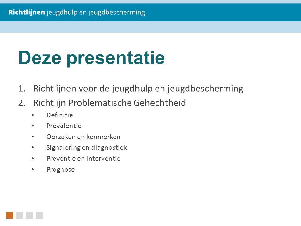 Deze presentatie 1.Richtlijnen voor de jeugdhulp en jeugdbescherming 2.Richtlijn Problematische Gehechtheid Definitie Prevalentie Oorzaken en kenmerke