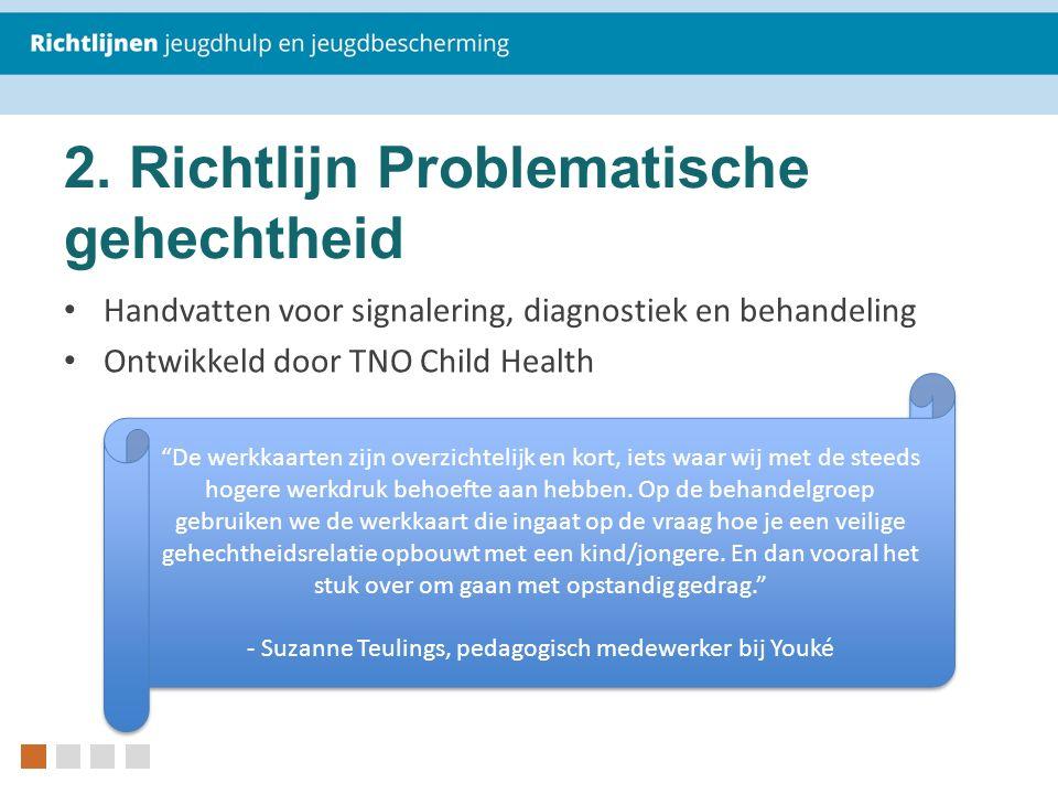 """2. Richtlijn Problematische gehechtheid Handvatten voor signalering, diagnostiek en behandeling Ontwikkeld door TNO Child Health """"De werkkaarten zijn"""