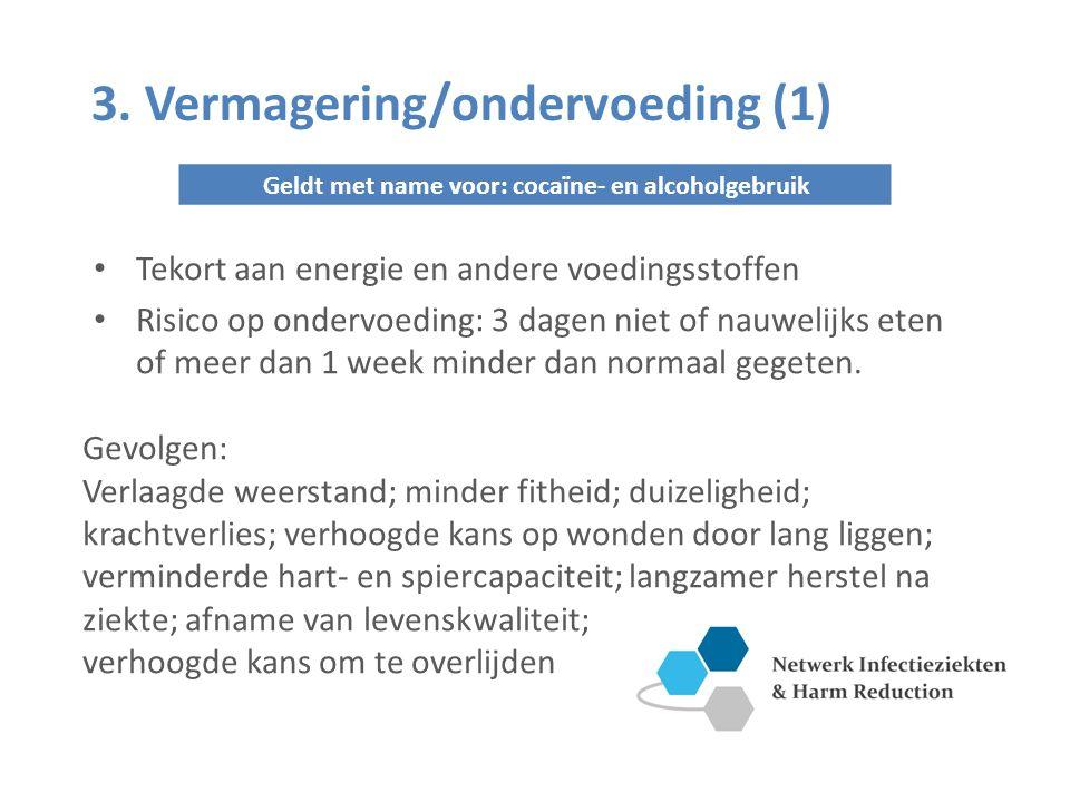 3. Vermagering/ondervoeding (1) Tekort aan energie en andere voedingsstoffen Risico op ondervoeding: 3 dagen niet of nauwelijks eten of meer dan 1 wee