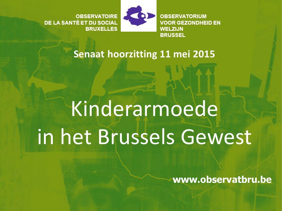 Kinderarmoede in het Brussels Gewest Senaat hoorzitting 11 mei 2015 OBSERVATOIRE DE LA SANTÉ ET DU SOCIAL BRUXELLES OBSERVATORIUM VOOR GEZONDHEID EN WELZIJN BRUSSEL www.observatbru.be