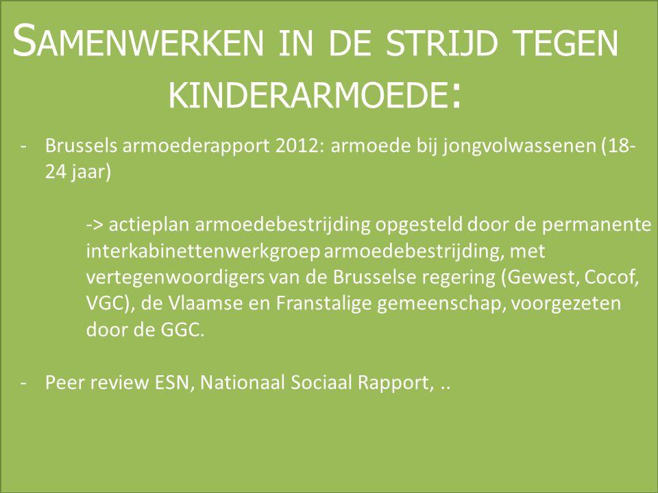S AMENWERKEN IN DE STRIJD TEGEN KINDERARMOEDE : -Brussels armoederapport 2012: armoede bij jongvolwassenen (18- 24 jaar) -> actieplan armoedebestrijdi