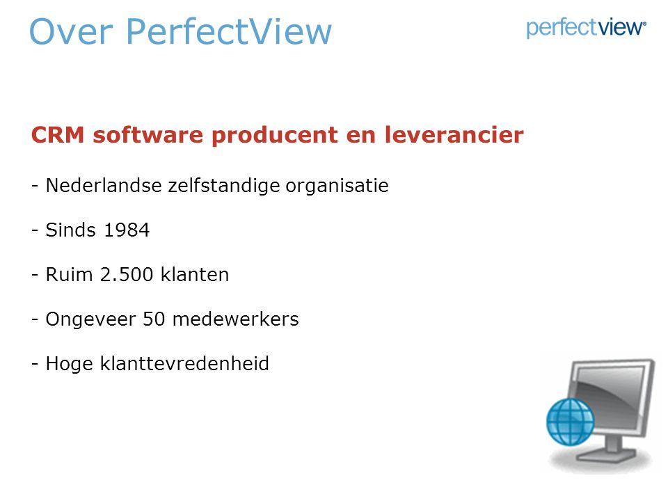 Over PerfectView CRM software producent en leverancier - Nederlandse zelfstandige organisatie - Sinds 1984 - Ruim 2.500 klanten - Ongeveer 50 medewerkers - Hoge klanttevredenheid