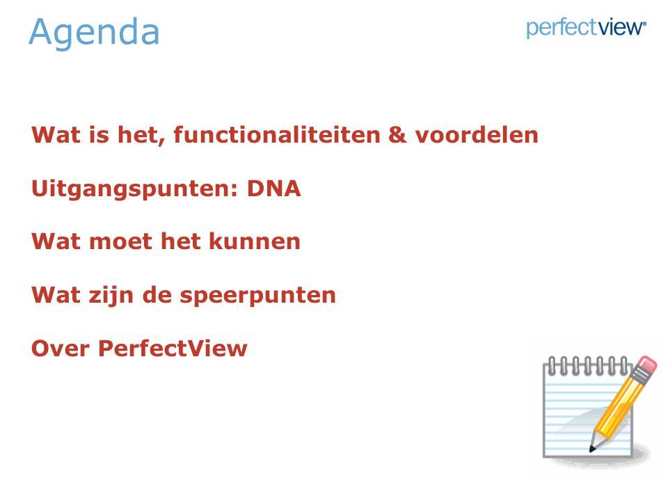 Agenda Wat is het, functionaliteiten & voordelen Uitgangspunten: DNA Wat moet het kunnen Wat zijn de speerpunten Over PerfectView